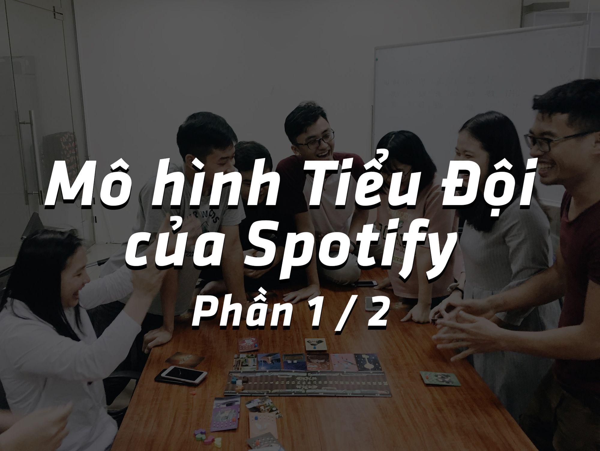 Mô hình Tiểu Đội của Spotify - phần 1